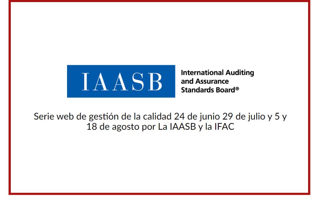 Serie web de gestión de la calidad 24 de junio 29 de julio y 5 y 18 de agosto por La IAASB y la IFAC