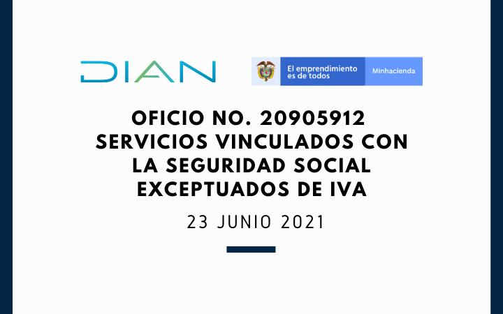 OFICIO No. 20905912 – Servicios vinculados con la seguridad social exceptuados de IVA (Junio 23 2021)