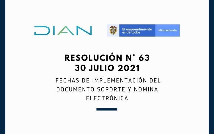 RESOLUCIÓN N° 63 (30 julio 2021)  Fechas de Implementación del documento soporte y nómina electrónica