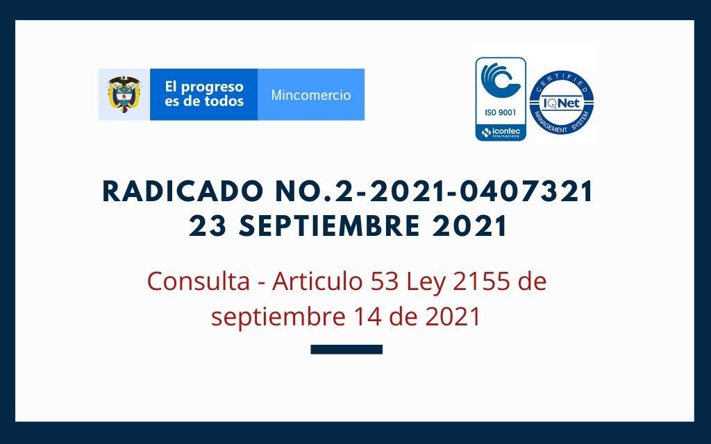 Radicación relacionada 1-2021-027385 |Consulta – Articulo 53 Ley 2155 de septiembre 14 de 2021